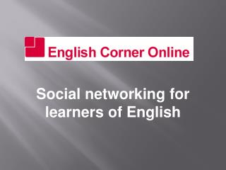 Social  n etworking for learners  of English