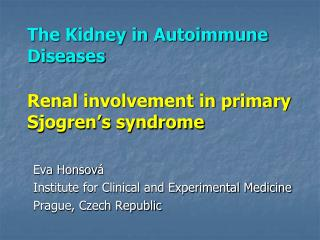 The Kidney in Autoimmune Diseases  Renal involvement in primary  Sjogren s syndrome