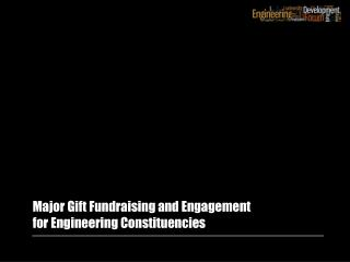 Major Gift Fundraising and Engagement f or Engineering Constituencies
