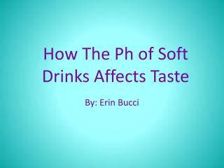 How The Ph of Soft Drinks Affects Taste
