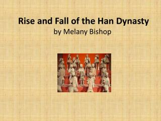 Rise and Fall of the Han Dynasty by Melany Bishop