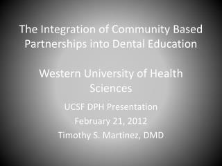 UCSF DPH Presentation February 21, 2012 Timothy S. Martinez, DMD
