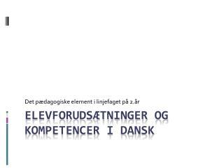 Elevforudsætninger og Kompetencer i dansk