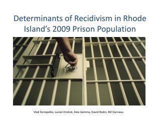 Determinants of Recidivism in Rhode Island�s 2009  P rison  P opulation