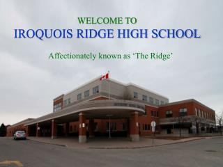 WELCOME TO  IROQUOIS RIDGE HIGH SCHOOL