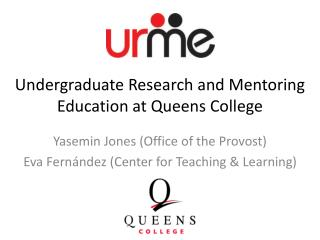 Undergraduate Research and Mentoring Education at Queens College