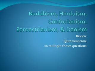 Buddhism, Hinduism, Confucianism, Zoroastrianism, & Daoism