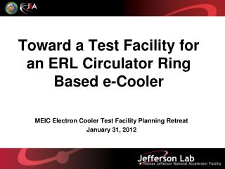 Toward a Test Facility for an ERL Circulator Ring Based e-Cooler