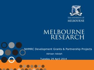 NHMRC Development Grants & Partnership Projects Adriaan Adolph Tuesday 29 April 2014