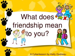 What does friendship mean  to you