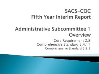 SACS-COC Fifth Year Interim Report Administrative Subcommittee 1 Overview