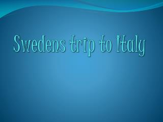 Swedens trip  to  Italy