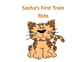 Sasha�s First Train Ride