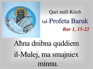 Qari mill-Ktieb  tal- Profeta Baruk Bar  1, 15-22