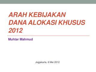 ARAH KEBIJAKAN DANA ALOKASI KHUSUS 2012