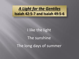 A Light for the Gentiles Isaiah 42:5-7  and  Isaiah 49:5-6