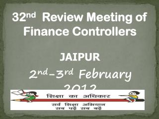32 nd Review Meeting of Finance  Controllers JAIPUR