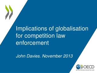 Implications of globalisation for competition law enforcement John Davies. November 2013
