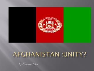 AFGHANISTAN :unity?