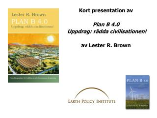 Kort presentation av    Plan B 4.0  Uppdrag: r dda civilisationen    av Lester R. Brown