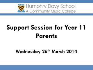 Support Session for Year 11 Parents Wednesday 26 th  March 2014