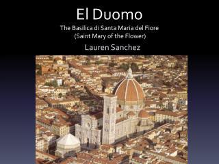 El  Duomo The Basilica di Santa Maria del  Fiore (Saint Mary of the Flower)
