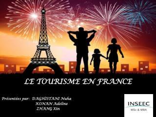 LE TOURISME EN FRANCE Présentées par :   DAGHISTANI  Nuha