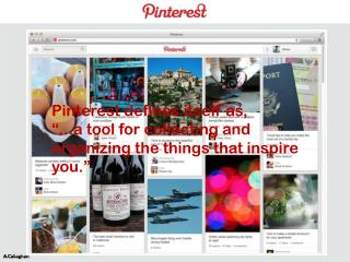 Pinterest  defines itself as,