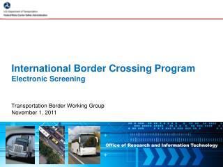 International Border Crossing Program Electronic Screening
