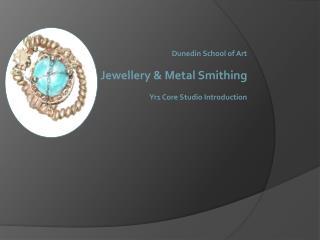 Dunedin School of Art Jewellery &  Metal Smithing Yr1 Core Studio Introduction