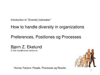 Introduction to  Diversity Icebreaker   How to handle diversity in organizations  Preferences, Positiones og Processes