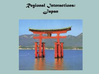 Regional Interactions:   Japan