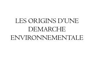 LES ORIGINS D'UNE DEMARCHE ENVIRONNEMENTALE