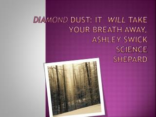 Diamond  Dust:  It   will  take your breath away. Ashley swick science shepard