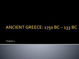 ANCIENT GREECE: 1750 BC – 133 BC