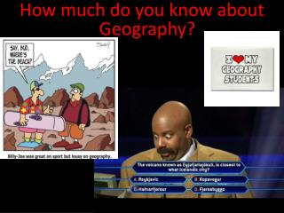 How much do you know about Geography?