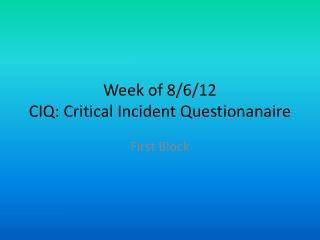 Week of 8/6/12 CIQ: Critical Incident  Questionanaire