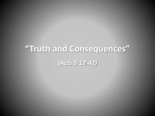 """Truth and Consequences"""
