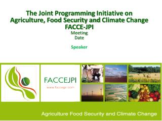 The Joint  Programming  Initiative on Agriculture, Food Security and  Climate  Change FACCE-JPI
