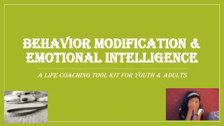 Behavior modification & emotional intelligence