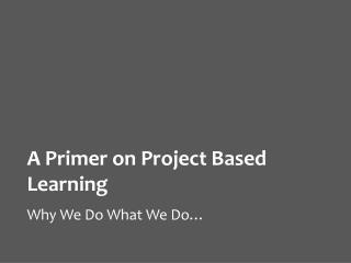 A Primer on Project Based Learning