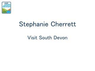 Stephanie Cherrett Visit South Devon