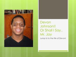 Devon Johnson!! Or Shall I Say.. Mr. Jay