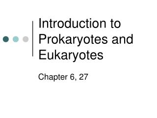 Introduction to Prokaryotes  and  Eukaryotes