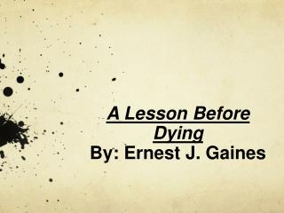 A Lesson Before Dying By: Ernest J. Gaines