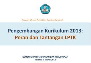 Pengembangan Kurikulum  2013 :  Peran dan Tantangan  LPTK