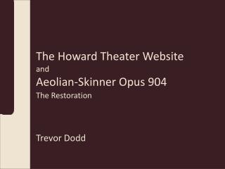 The Howard Theater Website and Aeolian-Skinner Opus 904