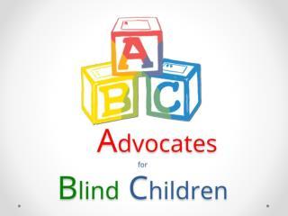 A dvocates for B lind  C hildren
