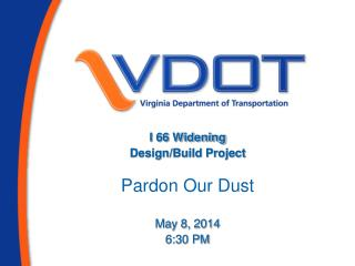 I 66 Widening Design/Build Project Pardon Our Dust May 8, 2014 6:30 PM