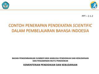 CONTOH PENERAPAN PENDEKATAN  SCIENTIFIC  DALAM PEMBELAJARAN BAHASA INDOESIA